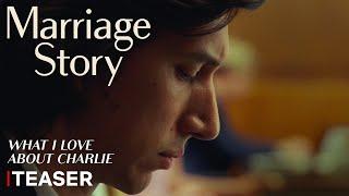 Marriage Story | Teaser Trailer (What I Love About Charlie) | Netflix - előzetes eredeti nyelven